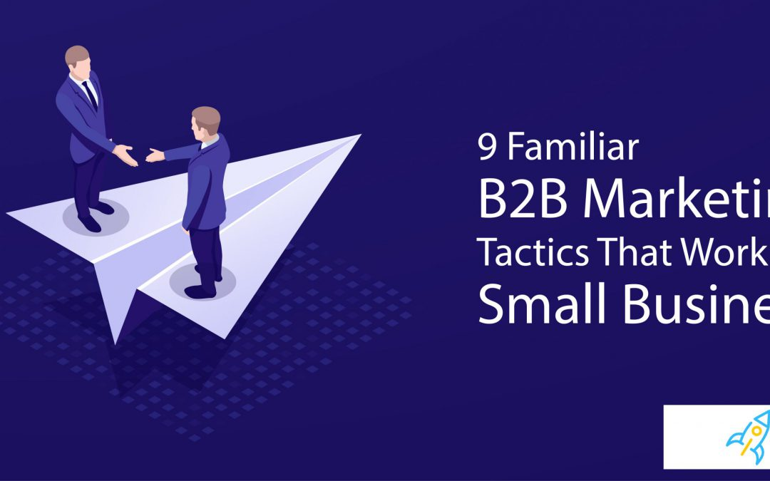 9 Familiar B2B Marketing Tactics That Work for Small Business