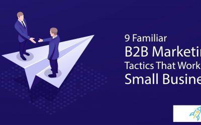 9 Familiar B2B Marketing Tactics That Work for Small Business