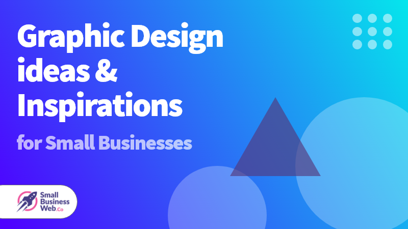 Graphic Design Ideas and Inspirations For Small Businesses