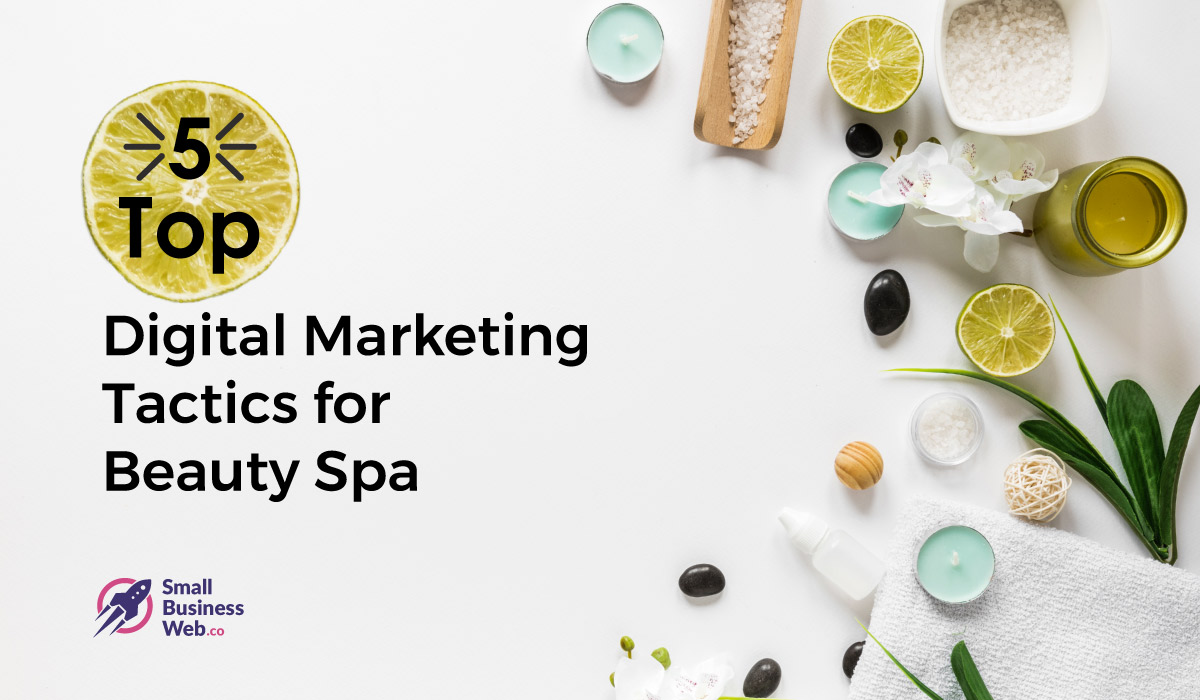 5 Top Digital Marketing Tactics for Your Beauty and Spa ...