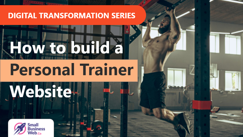 Steps For Building A Personal Training Website – Digital Tranformation Series
