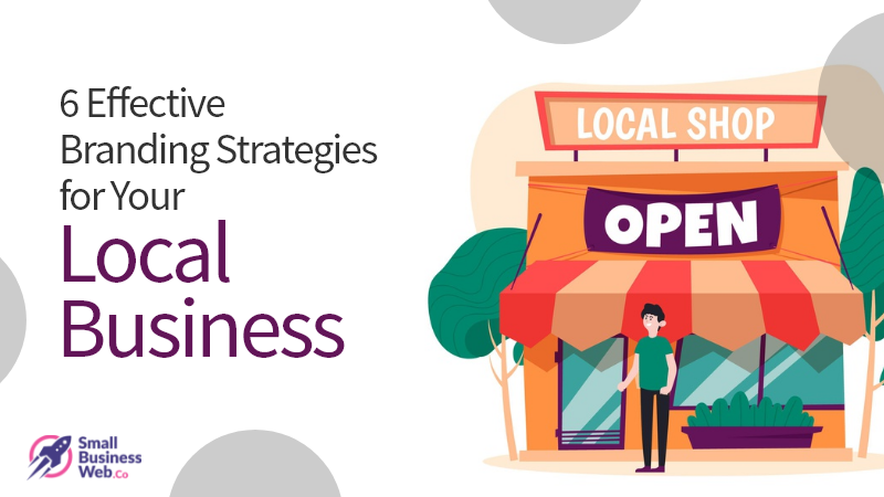 6 Effective Branding Strategies for Your Local Business