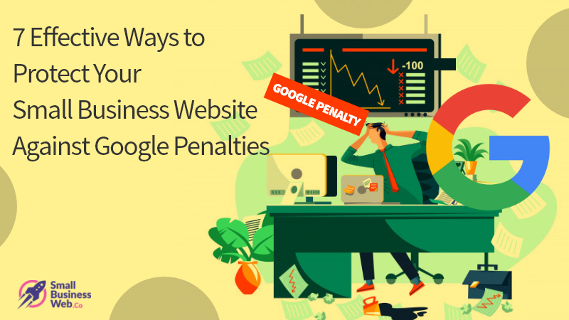 7 Effective Ways to Protect Your Small Business Website Against Google Penalties