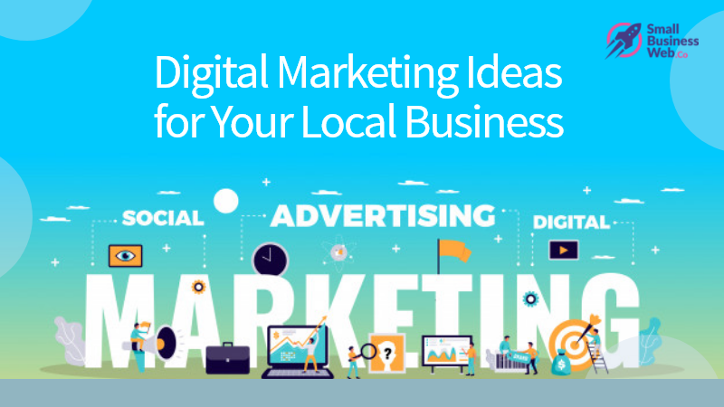 Digital Marketing Ideas for Your Local Business