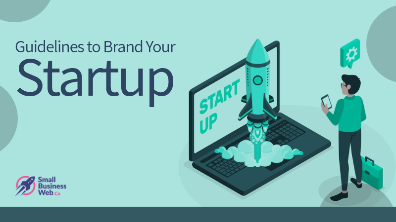 Guidelines to Brand Your Start Business