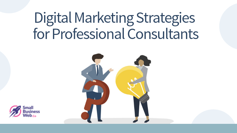 Most Effective Digital Marketing Strategies for Professional Consultants
