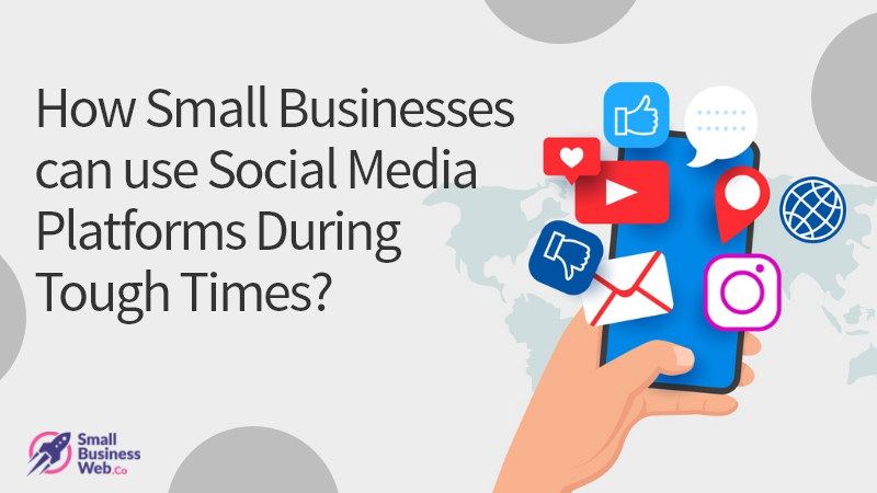 How Small Businesses Can Use Social Media Platforms During Tough Times?